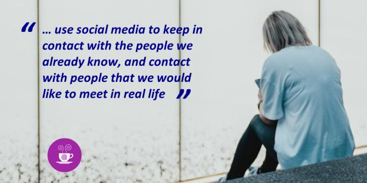 "A grey-haired woman sits alone with a phone. Accompanying text: ""… use social media to keep in contact with the people we already know, and contact with people that we would like to meet in real life"""